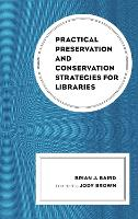 Practical Preservation and Conservation Strategies for Libraries by Brian J. Baird