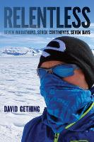 Relentless Seven Marathons, Seven Continents, Seven Days by David Gething