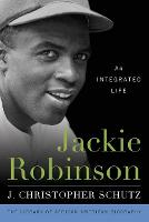 Jackie Robinson An Integrated Life by J. Christopher Schutz