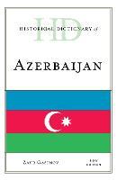 Historical Dictionary of Azerbaijan by Zaur Gasimov
