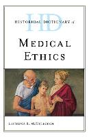 Historical Dictionary of Medical Ethics by Laurence B. McCullough