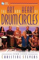 The Art And Heart Of Drum Circles - Second Edition by Christine Stevens