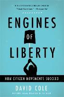 Engines of Liberty How Citizen Movements Succeed by David Cole