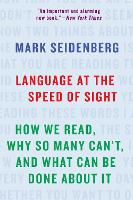 Language at the Speed of Sight How We Read, Why So Many Can't, and What Can Be Done About It by Mark Seidenberg