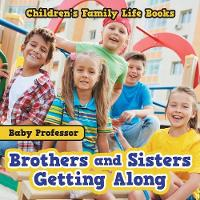 Brothers and Sisters Getting Along- Children's Family Life Books by Baby Professor