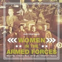 Women in the Armed Forces - World War II History Book 4th Grade Children's History by Baby Professor
