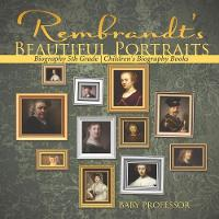 Rembrandt's Beautiful Portraits - Biography 5th Grade Children's Biography Books by Baby Professor