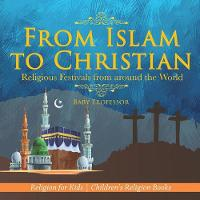 From Islam to Christian - Religious Festivals from Around the World - Religion for Kids Children's Religion Books by Baby Professor