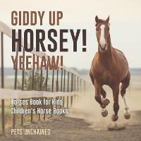 Giddy Up Horsey! Yeehaw! Horses Book for Kids Children's Horse Books by Pets Unchained