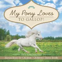 My Pony Loves to Gallop! Horses Book for Children Children's Horse Books by Pets Unchained
