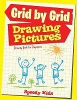 Drawing Pictures Grid by Grid Drawing Book for Beginners by Speedy Kids