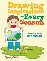 Drawing Inspirations from Every Season Drawing Book for Beginners by Speedy Kids