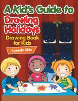 A Kid's Guide to Drawing Holidays Drawing Book for Kids by Speedy Kids