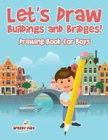 Let's Draw Buildings and Bridges! Drawing Book for Boys by Speedy Kids