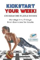 Kickstart Your Week! Crossword Puzzle Books Mondays Thru Fridays Brain Exercises for Adults by Puzzle Therapist