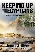 Keeping Up with the Egyptians Building Pyramids by James a Kizer