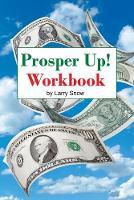 Prosper Up! Workbook by Larry Snow