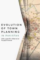 Evolution of Town Planning in Pakistan With a Specific Reference to Punjab Province by Anis Ur Rahmaan