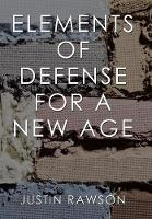 Elements of Defense for a New Age by Justin Rawson