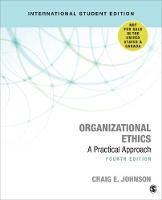 Organizational Ethics A Practical Approach by Craig E. Johnson
