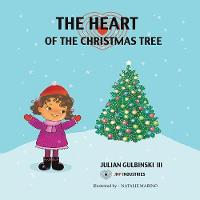 The Heart of the Christmas Tree by Julian Gulbinski III