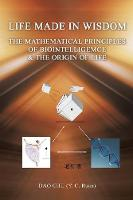 Life Made in Wisdom __The Mathematical Principles of Biointelligemce & the Origin of Life by Dao Chu (y C Ruan)