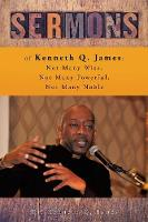 Sermons of Kenneth Q. James Not Many Wise, Not Many Powerful, Not Many Noble by Dr Kenneth Q James