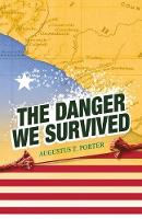 The Danger We Survived by Augustus T Porter