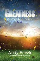 Greatness Above the Noise by Andy Purvis