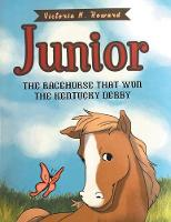 Junior The Racehorse That Won Kentucky Derby by Victoria M Howard