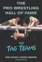 The Pro Wrestling Hall Of Fame The Tag Teams by Greg Oliver, Steven Johnson