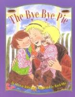The Bye-Bye Pie by Sharon Jennings, Ruth Ohi