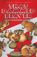 That Dammed Beaver New Canadian Comedy by Bruce Meyer, Halli Villegas