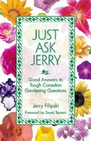 Just Ask Jerry Good Answers to Tough Canadian Gardening Questions by Gerald Filipski