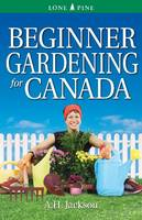 Beginner Gardening for Canada by Alan Jackson