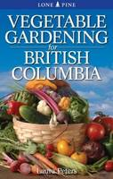 Vegetable Gardening for British Columbia by Dr. Laura Peters
