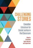 Challenging Stories Canadian Literature for Social Justice in the Classroom by Anne Burke