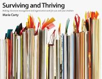 Surviving and Thriving Making Classroom Management and Organization Work for You and Your Students by Maria Carty
