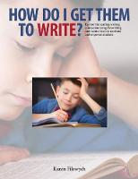 How Do I Get Them To Write? Explore the Reading-Writing Connection Using Freewriting and Mentor Texts to Motivate and Empower Students by Karen Filewych