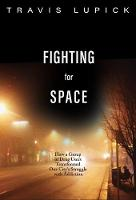 Fighting For Space How a Group of Drug Users Transformed One City's Struggle with Addiction by Travis Lupick