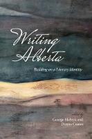 Writing Alberta Building on a Literary Identity by George Melnyk
