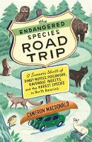 The Endangered Species Road Trip A Summer's Worth of Dingy Motels, Poison Oak, Ravenous Insects, and the Rarest Species in North America by Cameron MacDonald
