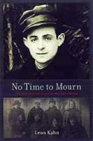 No Time to Mourn The True Story of a Jewish Partisan Fighter by Leon Kahn