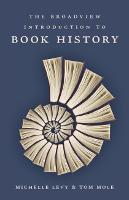 The Broadview Introduction to Book History by Michelle Levy, Tom Mole
