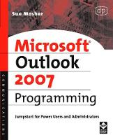 Microsoft Outlook 2007 Programming Jumpstart for Power Users and Administrators by Sue (Author of several Microsoft Outlook and Exchange books and President, Turtleflock, Arlington, VA, USA) Mosher