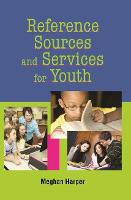 Reference Sources and Services for Youth by Meghan Harper