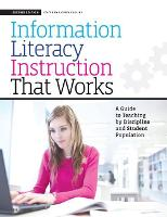 Information Literacy Instruction that Works A Guide to Teaching by Discipline and Student Population by Patrick Ragains