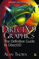 DirectX 9 Graphics The Definitive Guide to Direct 3D by Alan Thorn