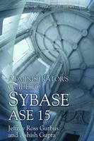 Administrator's Guide to Sybase ASE 15 by Jeffrey Garbus, Ashish Gupta