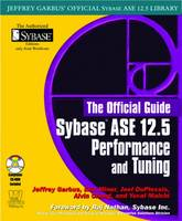 Sybase ASE 12.5 Performance and Tuning The Official Guide by Jeffrey Garbus, etc.